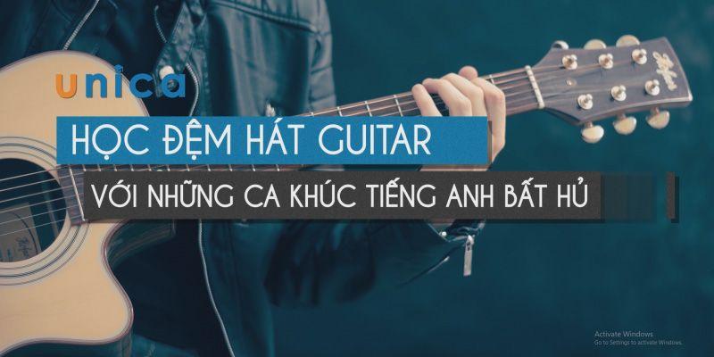 Khóa học Guitar Online Học đệm hát Guitar với những ca khúc Tiếng Anh bất hủ