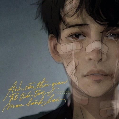 (Lyrics) Anh cần thời gian để trái tim mau lành lại – Nguyễn Trần Trung Quân
